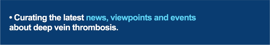 Curating the latest news, viewpoints and events about deep vein thrombosis.