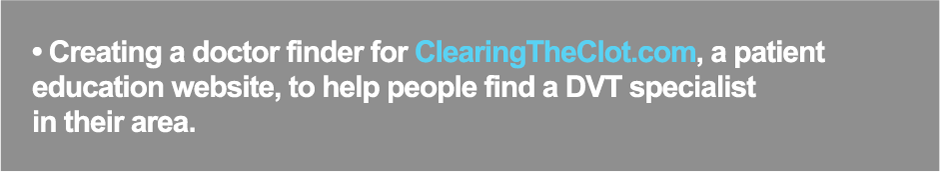 Creating a doctor finder for ClearingTheClot.com, a patient education website, to help patients find a DVT specialist in their area.